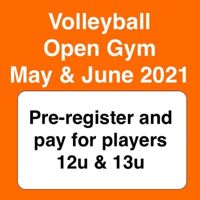 volleyball open gym may & june 2021 - preregister 12u & 13u