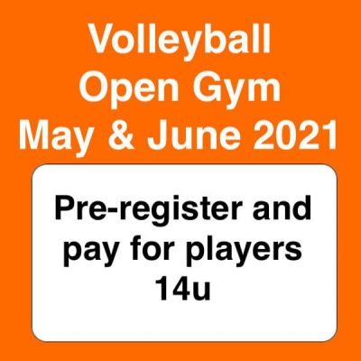 volleyball open gym may & june 2021 - preregister 14u