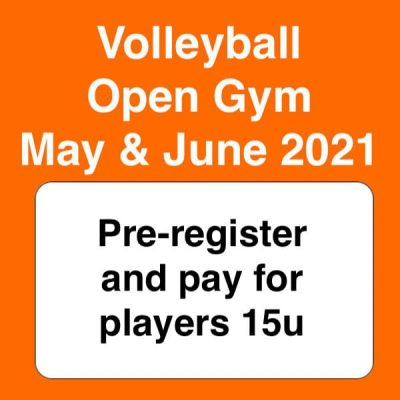 volleyball open gym may & june 2021 - preregister 15u