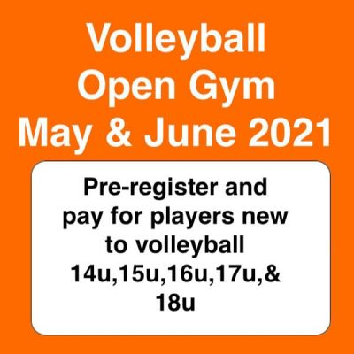 volleyball open gym may & june 2021 - preregister players new to volleyball ages 13-18