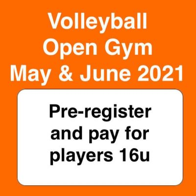volleyball open gym may & june 2021 - preregister 16u
